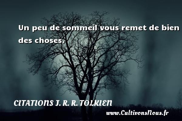 Citations J. R. R. Tolkien - Un peu de sommeil vous remet de bien des choses. Une citation de J. R. R. Tolkien CITATIONS J. R. R. TOLKIEN