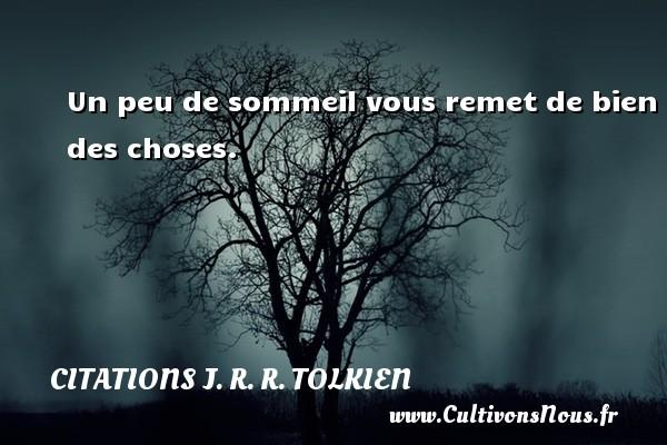 Un peu de sommeil vous remet de bien des choses. Une citation de J. R. R. Tolkien CITATIONS J. R. R. TOLKIEN