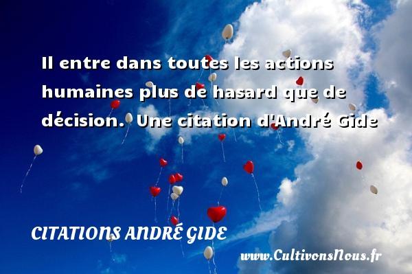 Il entre dans toutes les actions humaines plus de hasard que de décision.   Une  citation  d André Gide CITATIONS ANDRÉ GIDE - Citations André Gide