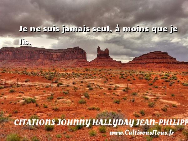 Citations Johnny Hallyday Jean-PhilippeSmet - Je ne suis jamais seul, à moins que je lis. Une citation de Johnny Hallyday CITATIONS JOHNNY HALLYDAY JEAN-PHILIPPESMET