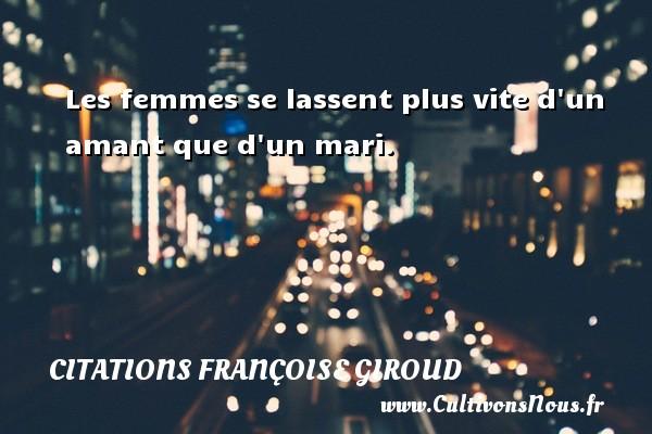 Les femmes se lassent plus vite d un amant que d un mari. Une citation de Marcel Ayme CITATIONS FRANÇOISE GIROUD - Citations Françoise Giroud