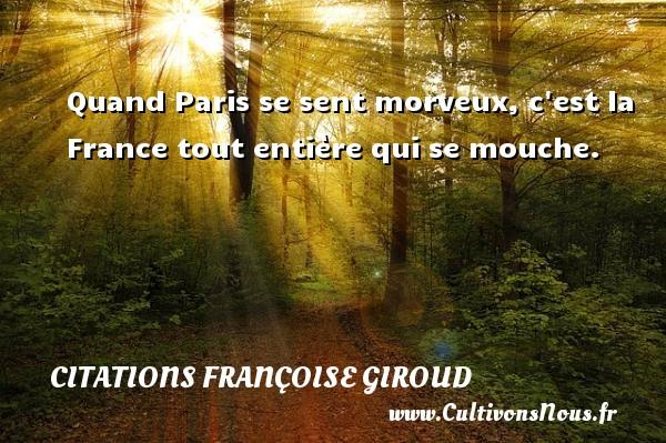 Citations Françoise Giroud - Quand Paris se sent morveux, c est la France tout entière qui se mouche. Une citation de Marcel Aymé CITATIONS FRANÇOISE GIROUD