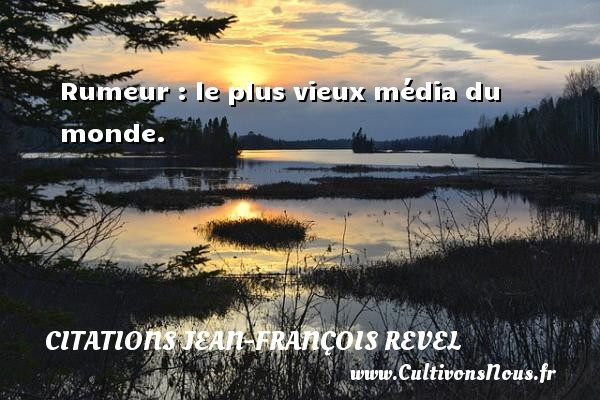 Citations Jean-François Revel - Rumeur : le plus vieux média du monde. Une citation de Jean-François Revel CITATIONS JEAN-FRANÇOIS REVEL