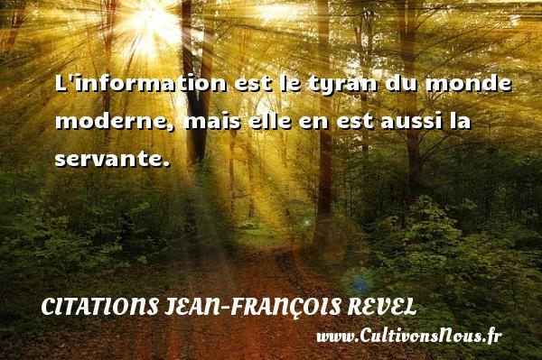 L information est le tyran du monde moderne, mais elle en est aussi la servante. Une citation de Jean-François Revel CITATIONS JEAN-FRANÇOIS REVEL - Citations Jean-François Revel