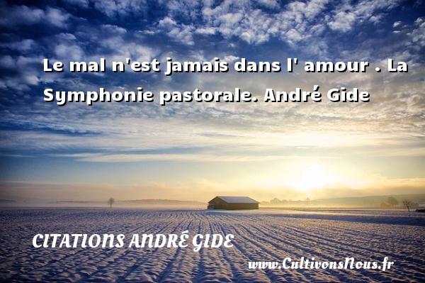 Le mal n est jamais dans l  amour .  La Symphonie pastorale. André Gide CITATIONS ANDRÉ GIDE - Citations André Gide