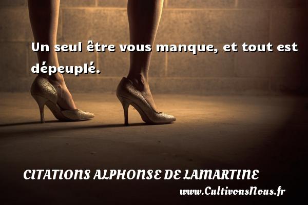 Citations Alphonse de Lamartine - Un seul être vous manque, et tout est dépeuplé. Une citation d  Alphonse de Lamartine CITATIONS ALPHONSE DE LAMARTINE