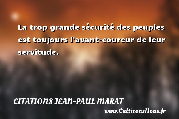 La trop grande sécurité des peuples est toujours l avant-coureur de leur servitude. Une citation de Jean-Paul Marat CITATIONS JEAN-PAUL MARAT