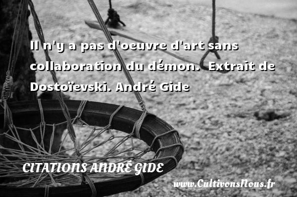 Il n y a pas d oeuvre d art sans collaboration du démon.   Extrait de Dostoïevski. André Gide CITATIONS ANDRÉ GIDE - Citations André Gide