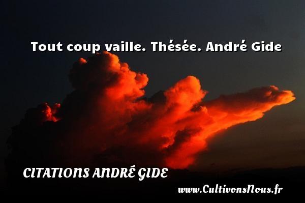 Tout coup vaille.  Thésée. André Gide CITATIONS ANDRÉ GIDE - Citations André Gide