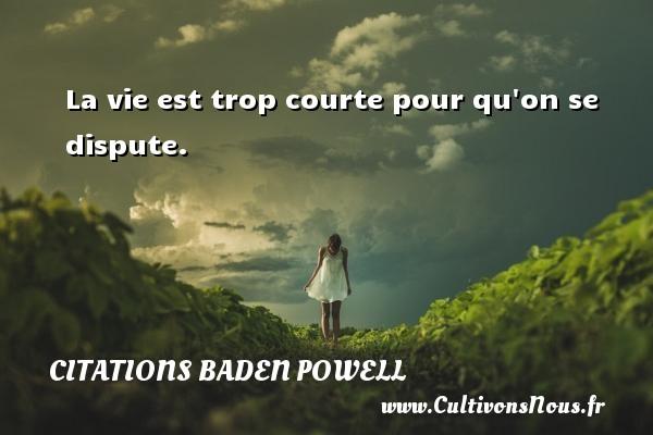 La vie est trop courte pour qu on se dispute. Une citation de Baden-Powell CITATIONS BADEN POWELL