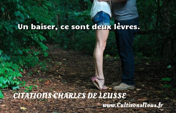 Citations Charles de Leusse - Un baiser, ce sont deux lèvres. Une citation de Charles de Leusse CITATIONS CHARLES DE LEUSSE