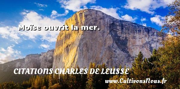 Moïse ouvrit la mer. Une citation de Charles de Leusse CITATIONS CHARLES DE LEUSSE