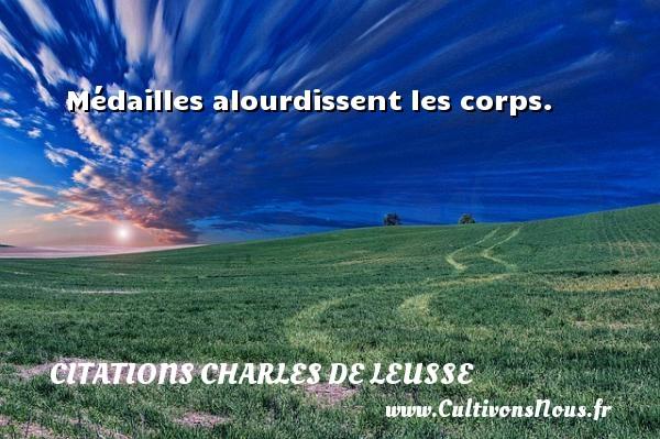 Médailles alourdissent les corps. Une citation de Charles de Leusse CITATIONS CHARLES DE LEUSSE