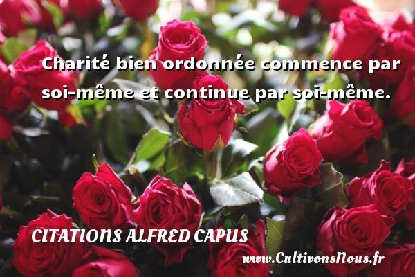 Citations Alfred Capus - Charité bien ordonnée commence par soi-même et continue par soi-même. Une citation d  Alfred Capus CITATIONS ALFRED CAPUS