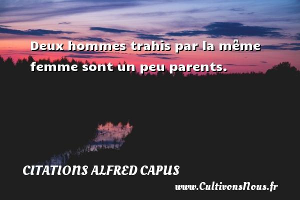 Deux hommes trahis par la même femme sont un peu parents. Une citation d  Alfred Capus CITATIONS ALFRED CAPUS