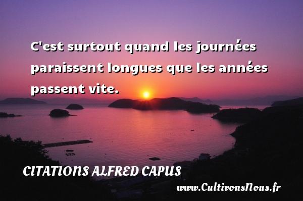 Citations Alfred Capus - C est surtout quand les journées paraissent longues que les années passent vite. Une citation d  Alfred Capus CITATIONS ALFRED CAPUS