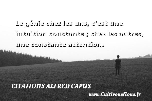 Citations Alfred Capus - Citation les cons - Le génie chez les uns, c est une intuition constante ; chez les autres, une constante attention. Une citation d  Alfred Capus CITATIONS ALFRED CAPUS
