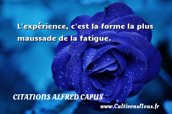 Citations Alfred Capus - L expérience, c est la forme la plus maussade de la fatigue. Une citation d  Alfred Capus CITATIONS ALFRED CAPUS