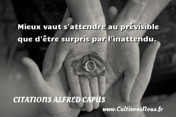 Mieux vaut s attendre au prévisible que d être surpris par l inattendu. Une citation d  Alfred Capus CITATIONS ALFRED CAPUS