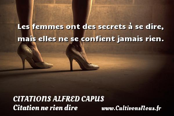 Citations Alfred Capus - Citation ne rien dire - Les femmes ont des secrets à se dire, mais elles ne se confient jamais rien. Une citation d  Alfred Capus CITATIONS ALFRED CAPUS