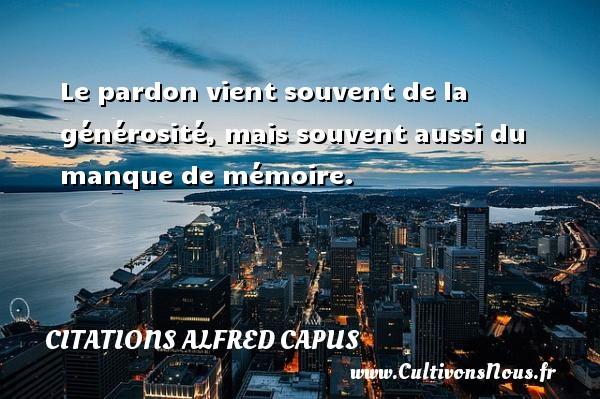 Citations Alfred Capus - Le pardon vient souvent de la générosité, mais souvent aussi du manque de mémoire. Une citation d  Alfred Capus CITATIONS ALFRED CAPUS