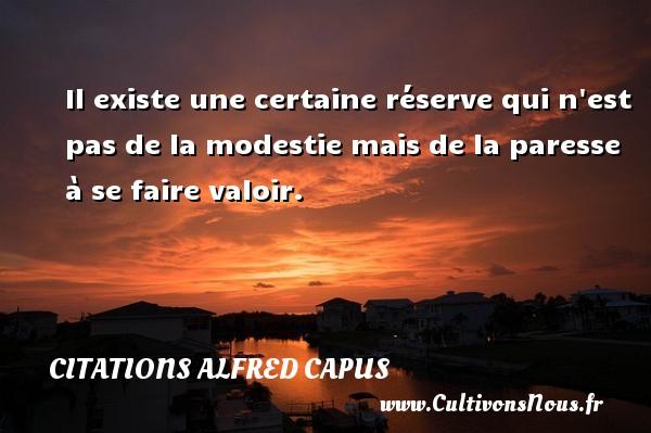 Il existe une certaine réserve qui n est pas de la modestie mais de la paresse à se faire valoir. Une citation d  Alfred Capus CITATIONS ALFRED CAPUS