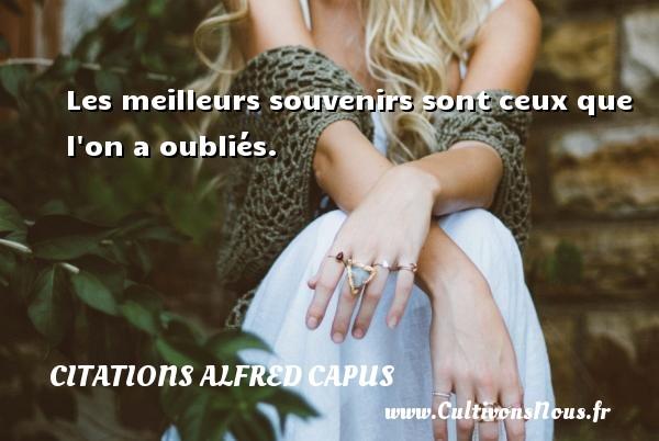 Citations Alfred Capus - Les meilleurs souvenirs sont ceux que l on a oubliés. Une citation d  Alfred Capus CITATIONS ALFRED CAPUS
