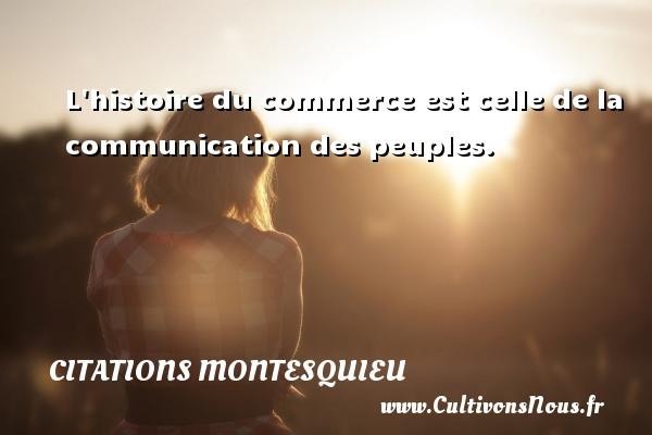 Citations Montesquieu - Citation communication - L histoire du commerce est celle de la communication des peuples. Une citation de Montesquieu CITATIONS MONTESQUIEU