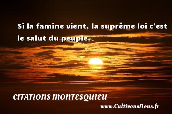 Citations Montesquieu - Si la famine vient, la suprême loi c est le salut du peuple. Une citation de Montesquieu CITATIONS MONTESQUIEU