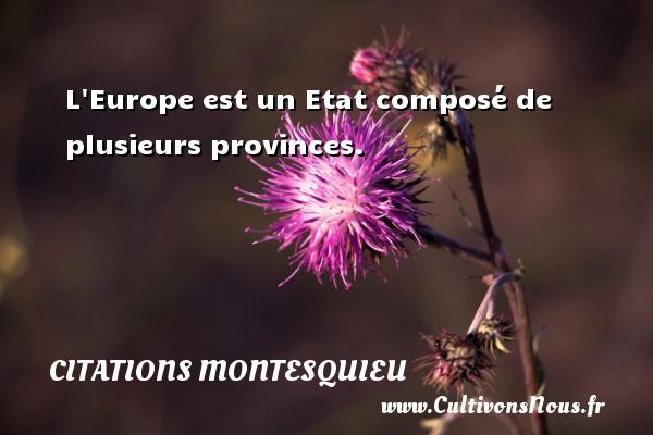 L Europe est un Etat composé de plusieurs provinces.  Une citation de Montesquieu CITATIONS MONTESQUIEU