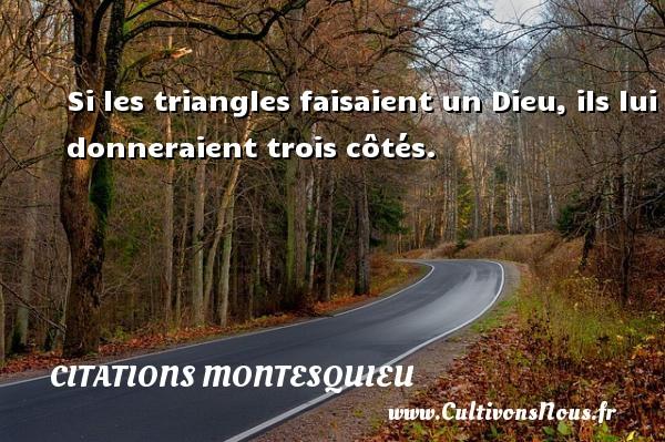 Citations Montesquieu - Si les triangles faisaient un Dieu, ils lui donneraient trois côtés. Une citation de Montesquieu CITATIONS MONTESQUIEU