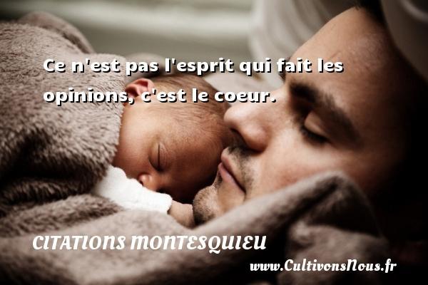 Citations Montesquieu - Ce n est pas l esprit qui fait les opinions, c est le coeur. Une citation de Montesquieu CITATIONS MONTESQUIEU