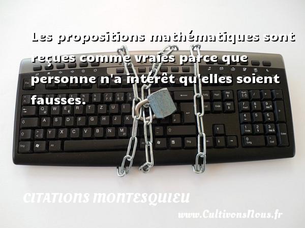 Citations Montesquieu - Les propositions mathématiques sont reçues comme vraies parce que personne n a intérêt qu elles soient fausses. Une citation de Montesquieu CITATIONS MONTESQUIEU