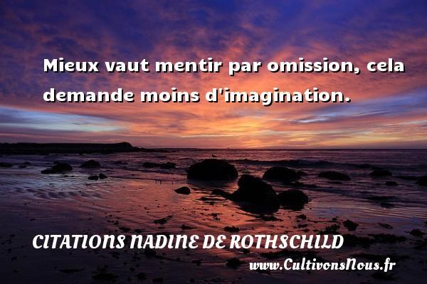Citations Nadine de Rothschild - Mieux vaut mentir par omission, cela demande moins d imagination. Une citation de Nadine de Rothschild CITATIONS NADINE DE ROTHSCHILD