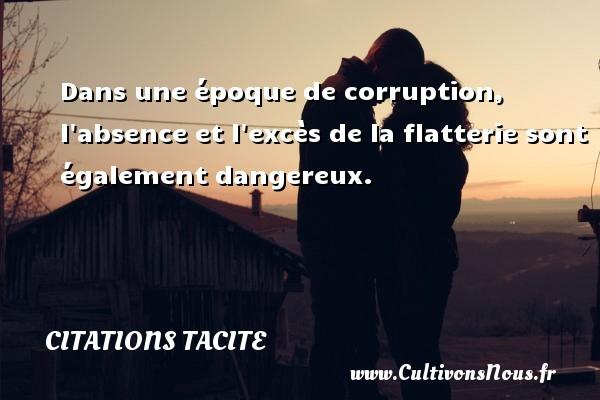 Citations Tacite - Dans une époque de corruption, l absence et l excès de la flatterie sont également dangereux. Une citation de Tacite CITATIONS TACITE