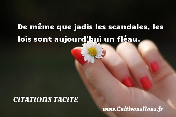 Citations Tacite - De même que jadis les scandales, les lois sont aujourd hui un fléau. Une citation de Tacite CITATIONS TACITE