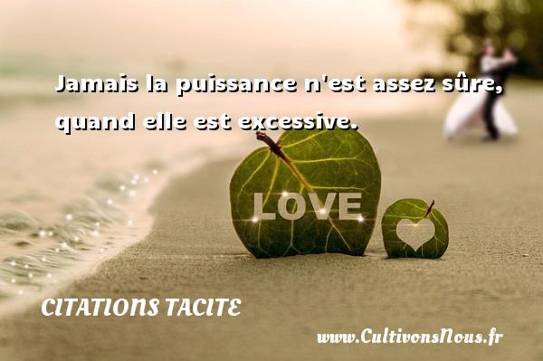 Citations Tacite - Jamais la puissance n est assez sûre, quand elle est excessive. Une citation de Tacite CITATIONS TACITE
