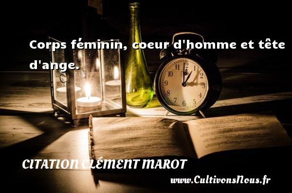 Corps féminin, coeur d homme et tête d ange. Une citation de Clément Marot CITATION CLÉMENT MAROT - Citation Clément Marot