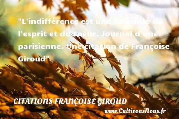 Citations - Citations Françoise Giroud - Citation indifférence - L indifférence est une infirmité de l esprit et du coeur.  Journal d une parisienne. Une  citation  de Françoise Giroud CITATIONS FRANÇOISE GIROUD