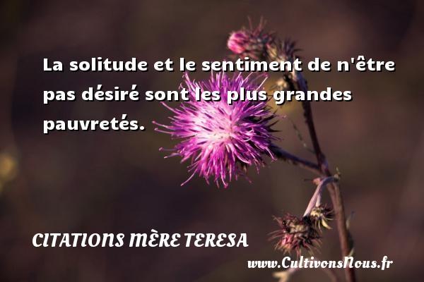 Citations Mère Teresa - Citations désir - La solitude et le sentiment de n être pas désiré sont les plus grandes pauvretés. Une citation de Mère Teresa CITATIONS MÈRE TERESA