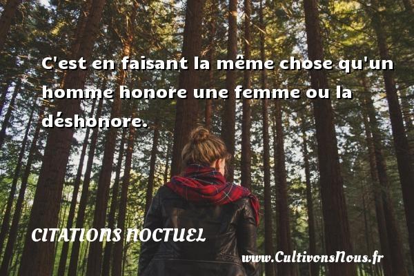 Citations Noctuel - C est en faisant la même chose qu un homme honore une femme ou la déshonore. Une citation de Noctuel CITATIONS NOCTUEL