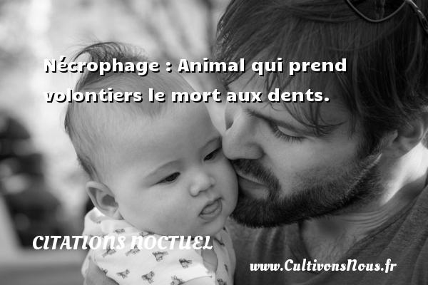 Nécrophage : Animal qui prend volontiers le mort aux dents. Une citation de Noctuel CITATIONS NOCTUEL