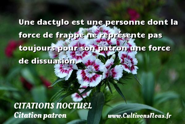 Citations Noctuel - Citation patron - Une dactylo est une personne dont la force de frappe ne représente pas toujours pour son patron une force de dissuasion. Une citation de Noctuel CITATIONS NOCTUEL