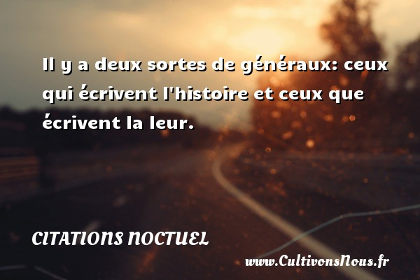 Citations Noctuel - Il y a deux sortes de généraux: ceux qui écrivent l histoire et ceux que écrivent la leur. CITATIONS NOCTUEL