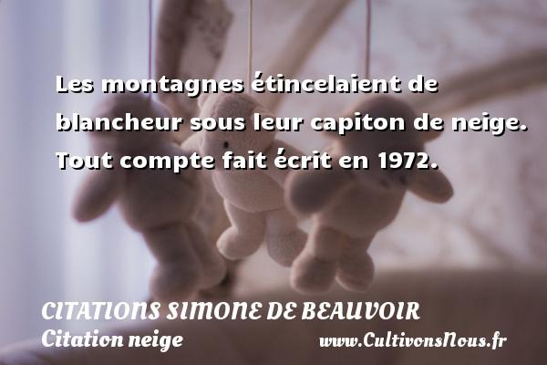 Citations Simone de Beauvoir - Citation neige - Les montagnes étincelaient de blancheur sous leur capiton de neige.  Tout compte fait écrit en 1972.   Une citation de Simone de Beauvoir CITATIONS SIMONE DE BEAUVOIR