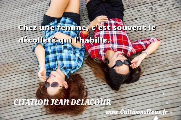 Citation Jean Delacour - Chez une femme, c est souvent le décolleté qui l habille. Une citation de Jean Delacour CITATION JEAN DELACOUR