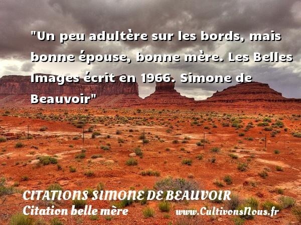 Citations Simone de Beauvoir - Citation belle mère - Un peu adultère sur les bords, mais bonne épouse, bonne mère.  Les Belles Images écrit en 1966. Simone de Beauvoir   Une citation sur les belles-mères   CITATIONS SIMONE DE BEAUVOIR