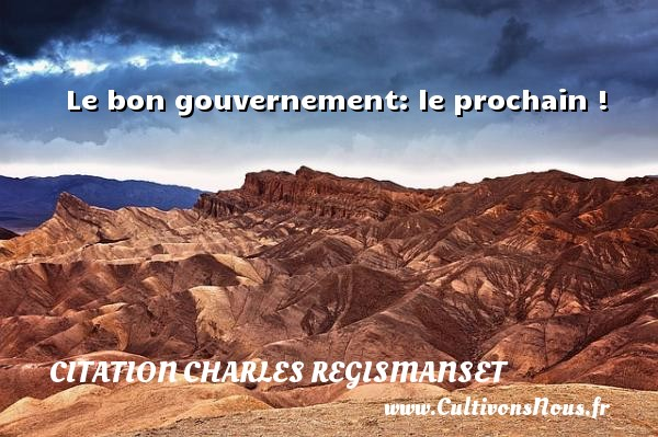 Le bon gouvernement: le prochain ! Une citation de Charles Regismanset CITATION CHARLES REGISMANSET