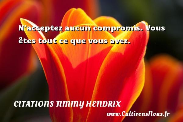 N acceptez aucun compromis. Vous êtes tout ce que vous avez.   Une citation deJimmy Hendrix CITATIONS JIMMY HENDRIX