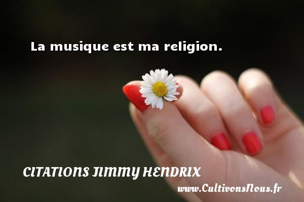 Citations - Citations jimmy hendrix - La musique est ma religion.   Une citation de Jimmy Hendrix CITATIONS JIMMY HENDRIX